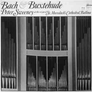 Bach & Buxtehude - Peter Sweeney  - Peter Sweeney At The Organ Of St. Muredach's Cathedral, Ballina