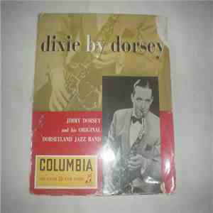 "Jimmy Dorsey And His Original ""Dorseyland"" Jazz Band - Dixie By Dorsey"