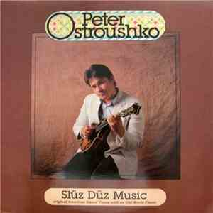 Peter Ostroushko With The Sluz Duz Orchestra - Slüz Düz Music (Original American Dance Tunes With An Old World Flavor)