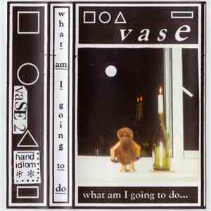 Vase  - What Am I Going To Do...
